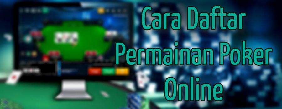 Cara Daftar Permainan Poker Online